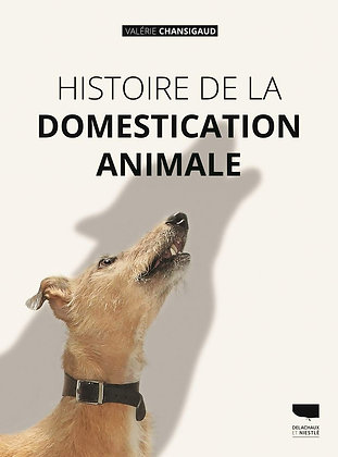 Histoire de la domestication animale -  Valerie Chansigaud - Editions Delachaux