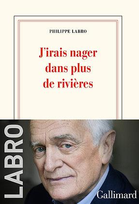 J'irais nager dans plus de rivières - Philippe Labro - Editions Gallimard