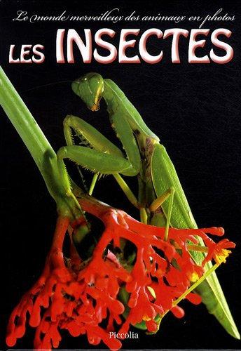 Les Insectes -  le monde merveilleux des animaux en photos -  Piccolia