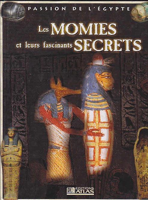 Les momies et leurs fascinants secrets (Passion de l'Egypte) Editions Atlas
