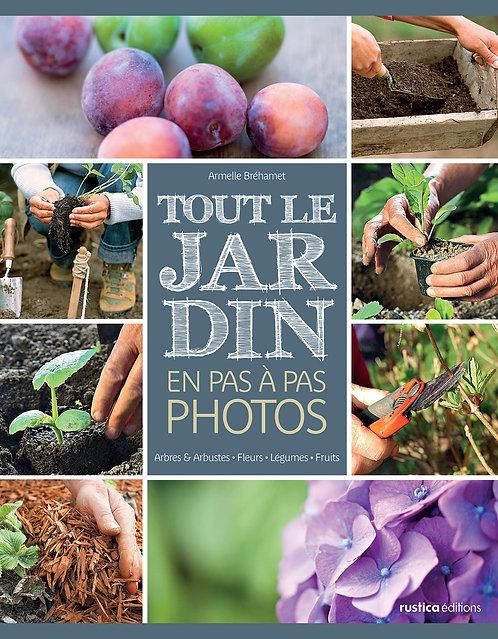 Tout Le Jardin En Pas À Pas Photos - Arbres Et Arbustes, Fleurs, Légumes, Fruits