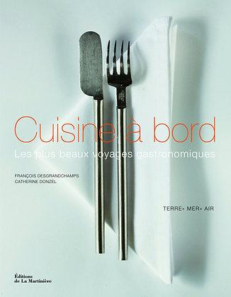 Cuisine à bord : Les plus beaux voyages gastronomiques - Ed. de la Martinière