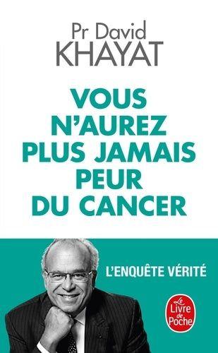 Vous N'aurez Plus Jamais Peur Du Cancer - L'enquête Vérité - David Khayat