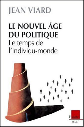 Le Nouvel Age Du Politique ; Le Temps De L'individu-monde - Jean Viard - L'Aube