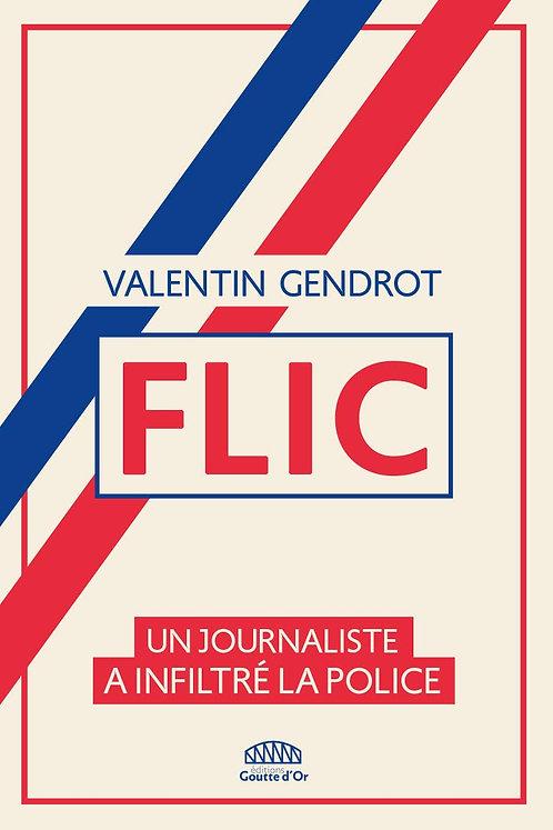 Flic - Un Journaliste A Infiltré La Police - Gendrot Valentin - Goutte D'or