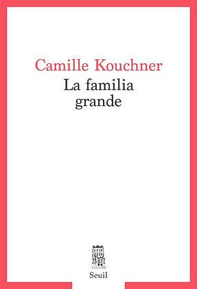 La Familia Grande - Kouchner Camille - Seuil