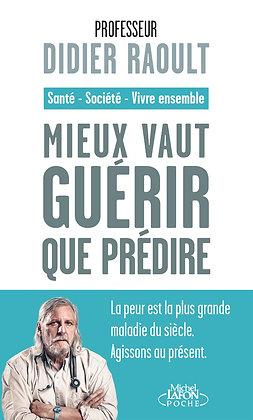 Mieux vaut guérir que prédire - Didier Raoult  - Editions Lafon