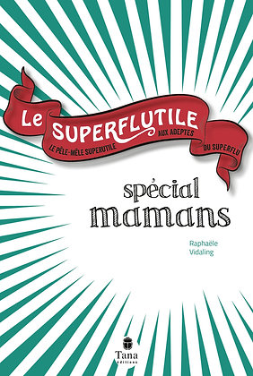 Le Superflutile Spécial Mamans - Raphaële Vidaling - Editions Tana