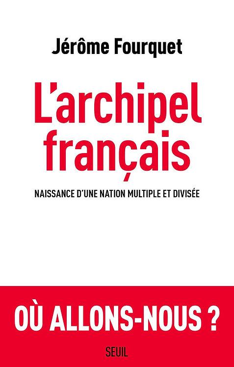 L'archipel Français. Naissance D'une Nation Multiple Et Divisée Fourquet Jérôme