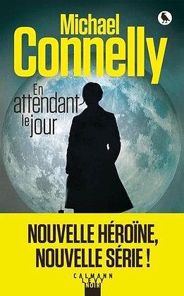 En Attendant Le Jour - Michael Connelly - Calmann-Lévy Noir