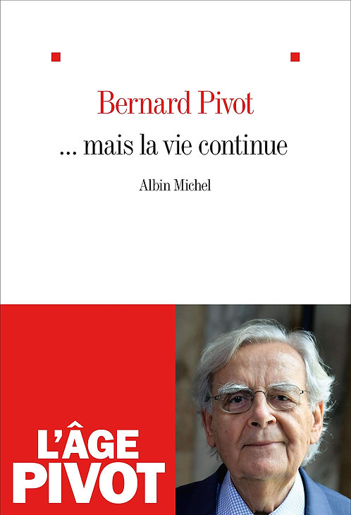 ... Mais La Vie Continue - Bernard Pivot - Albin Michel