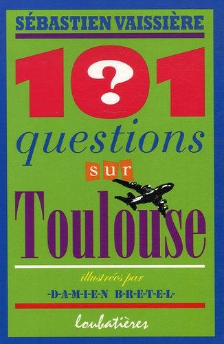 101 Questions Sur Toulouse - Sébastien Vaissière - Nouvelles Editions Loubatière