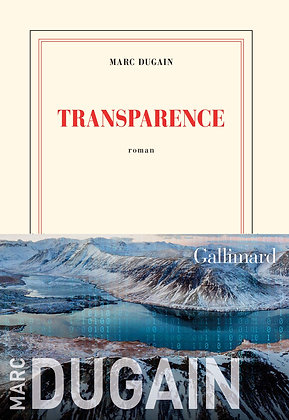 Transparence -Marc Dugain - Editions Gallimard