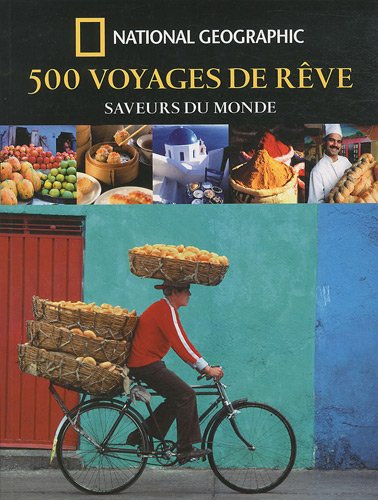 500 Voyages De Rêve - Saveurs Du Monde - Bellows Keith - National Geographic