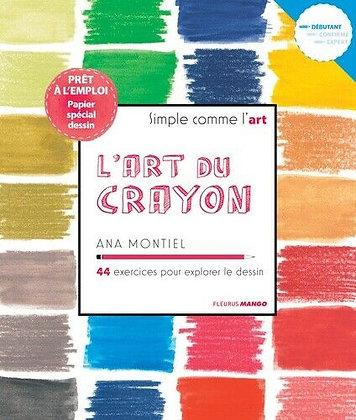 L'art du crayon - 44 exercices pour explorer le dessin - Ana Montiel - Fleurus
