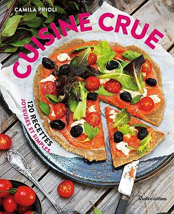 Cuisine Crue - 120 Recettes Joyeuses Et Simples - Prioli Camila - Rustica