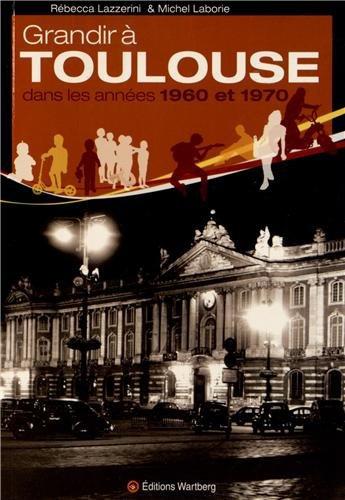 Grandir À Toulouse Dans Les Années 1960 Et 1970 - R. Lazzerini M. Laborie