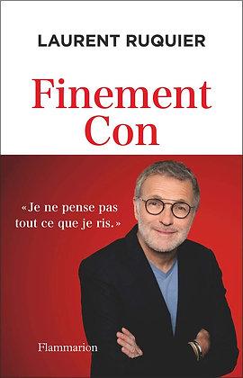 Finement Con - Laurent Ruquier -  Flammarion