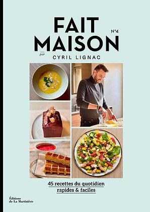 Fait Maison - numéro 4 par Cyril Lignac - 45 recettes du quotidien rapides