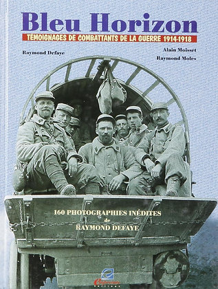 - Bleu Horizon - Témoignages De Combattants De La Guerre 1914-1918