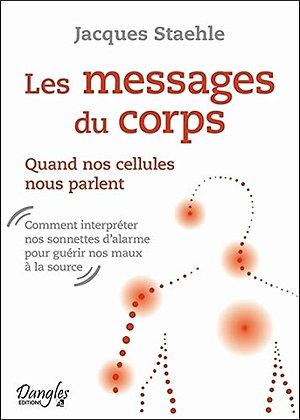 Les messages du corps - Quand nos cellules nous parlent- Jacques Staehle