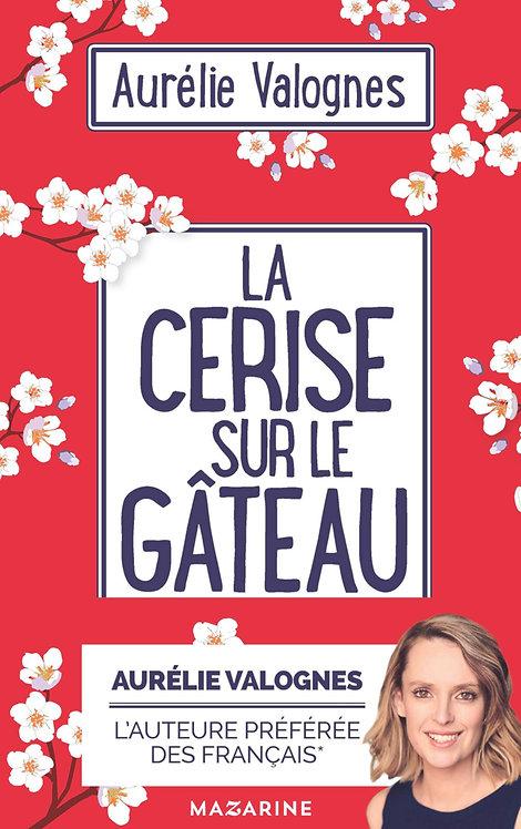 La Cerise Sur Le Gâteau - Aurélie Valognes - Ed Mazarine