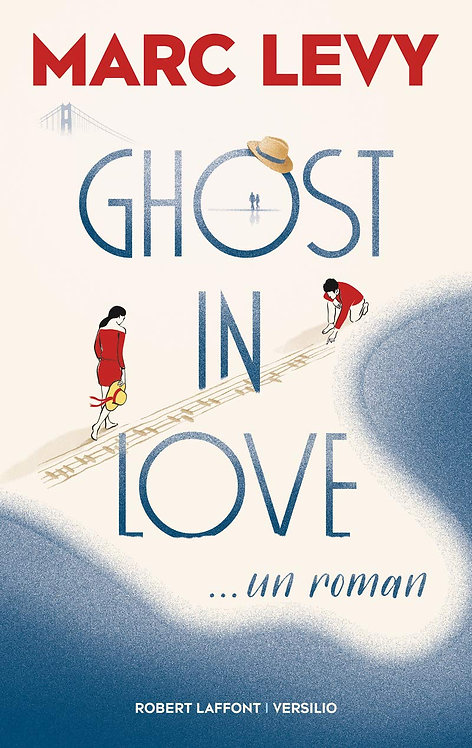 Ghost in Love - Marc Levy - Ed  ROBERT LAFFONT - VERSILIO
