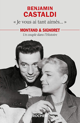 Je vous ai tant aimés...: Montant et Signoret, un couple dans l'Histoire