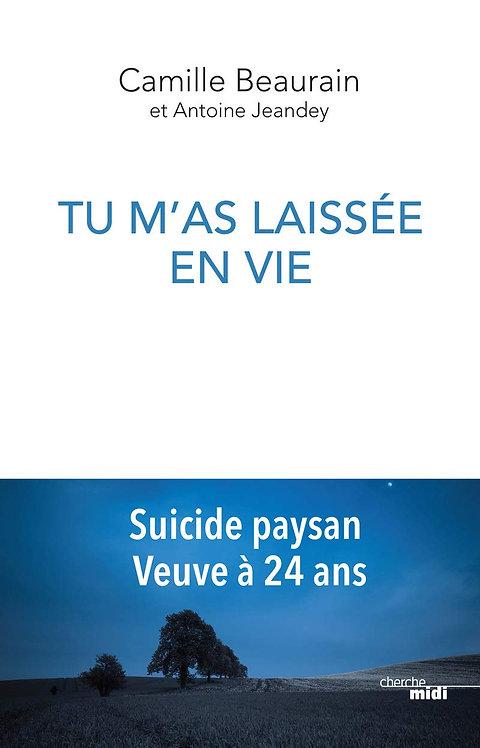Tu M'as Laissée En Vie - Suicide Paysan, Veuve À 24 Ans-Camille Beaudrain
