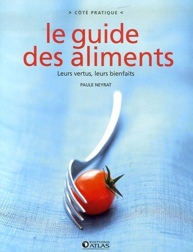 Le Guide Des Aliments - Neyrat Paule -  Atlas (Editions)