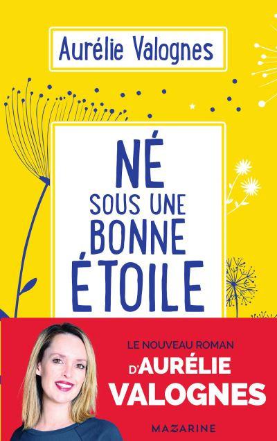 Né sous une bonne étoile - Aurélie Valogne - Fayard / Mazarine