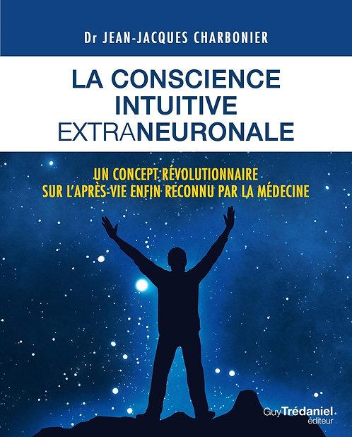 La Conscience Intuitive Extraneuronale - J. J. Charbonier - Ed Guy Trédaniel