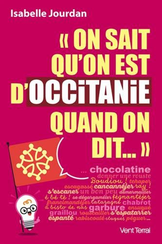 On Sait Qu'on Est D'occitanie Quand On Dit - isabelle jourdan - Ed vent Terral