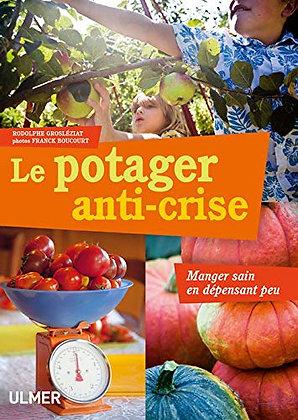 Le Potager Anti-Crise - Manger Sain En Dépensant Peu - Grosléziat Rodolphe