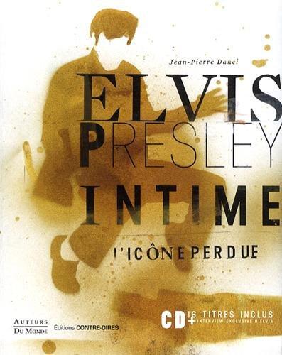 Elvis Presley Intime - L'icône Perdue (1 Cd Audio) - jean-pierre danel
