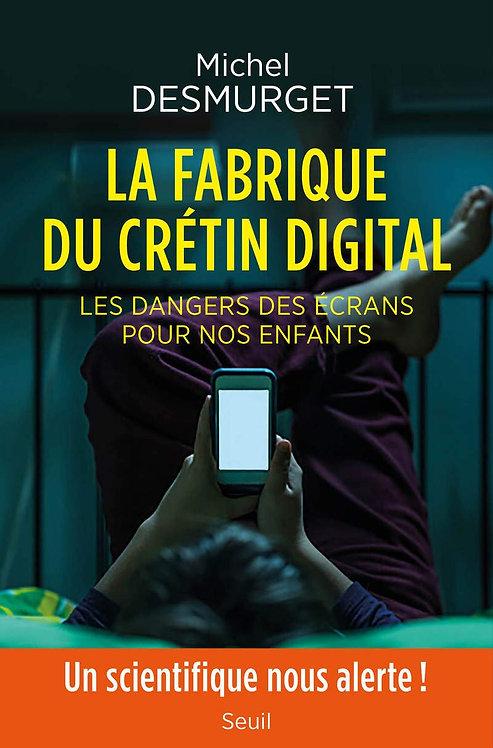 La Fabrique Du Crétin Digital-Les Dangers Des Écrans Pour Nos Enfants Desmurget