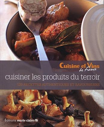 Cuisiner Les Produits Du Terroir - 120 Recettes Authentiques Et Savoureuses