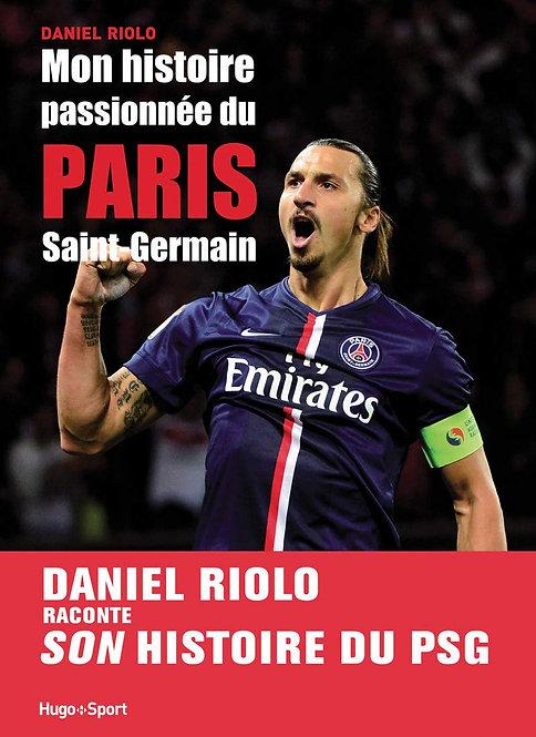 Mon histoire passionnée du Paris Saint-Germain- Riolo Daniel -Hugo