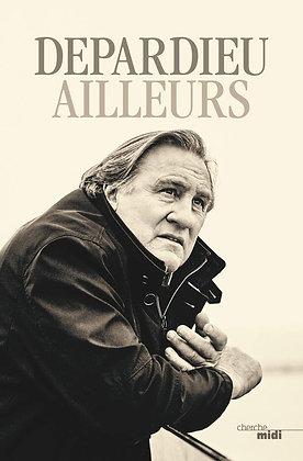 Ailleurs - Gérard Depardieu - Editions Le Cherche Midi - Livre