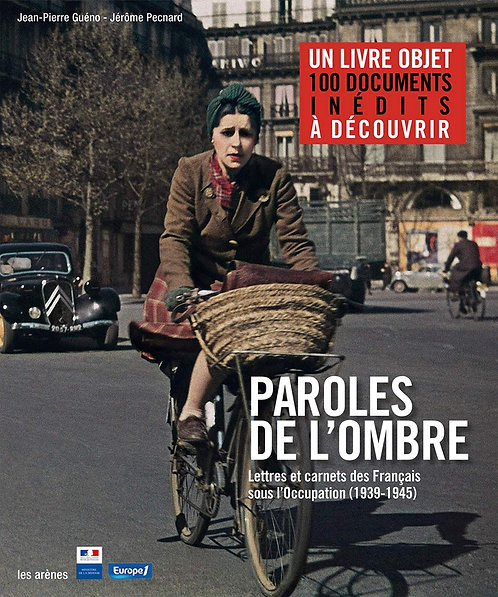 Paroles De L'ombre ; Lettres Et Carnets Des Francais Sous L'occupation...