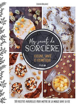 Mes secrets de sorcière - cuisine, santé et cosmétique - Wallance Lisanna