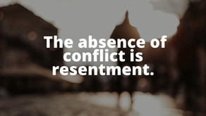 The Absence of Conflict Is Resentment