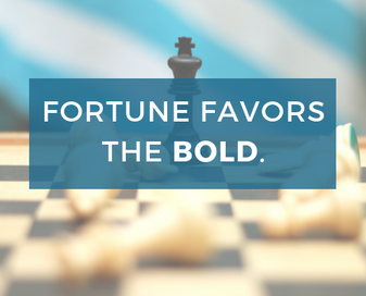 Fortune Favors the Bold: Taking Healthy Risk