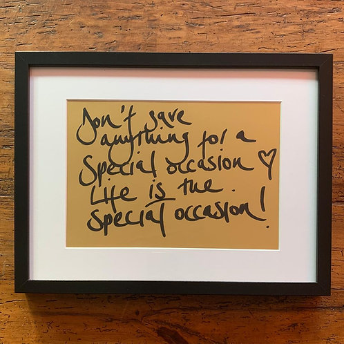 Don't Save anything for a special occasion... Life is the special occasion