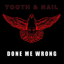 Tooth & Nail - Done Me Wrong
