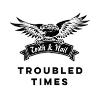 Tooth & Nail - Troubled Times