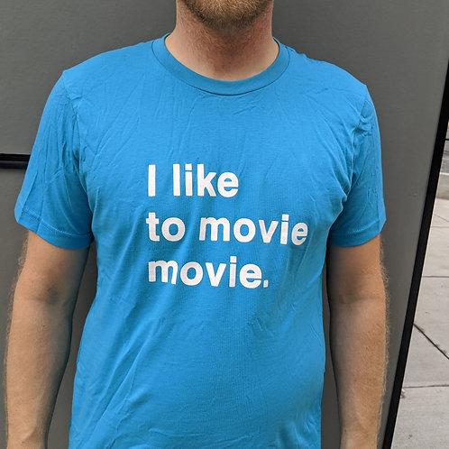 """""""I like to movie movie."""" w/ Classic Logo - T-shirt"""
