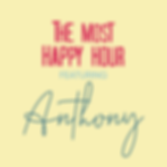 THE MOST HAPPY HOUR featuring Anthony
