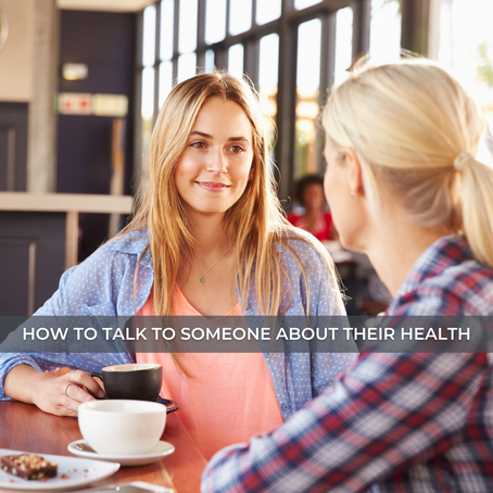 How To Talk To Someone About Their Health