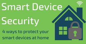 Smart Device Security: 4 ways to protect your smart devices at home